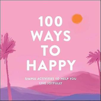 100 Ways to Happy Simple Activities to Help You Live Joyfully