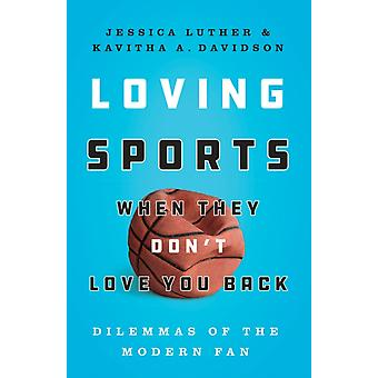 Loving Sports When They Dont Love You Back by Jessica LutherKavitha Davidson