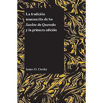 La Tradicion Manuscrita De Los Suenos De Quevedo Y La Primera Edicion by James O Crosby