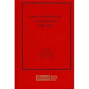 Advanced Metallization Conference 2007 AMC 2007 Volume 23 by Edited by Andrew J McKerrow & Edited by Yosi Sacham Diamand & Edited by Shoso Shingubara & Edited by Yukihiro Shimogaki