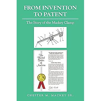 From Invention to Patent by Chester M. Mackey
