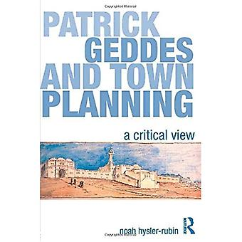 Patrick Geddes and Town Planning: A Critical View