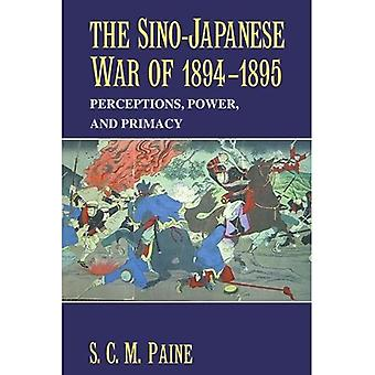The Sino-Japanese War of 1894-1895 : Perceptions, Power and Primacy