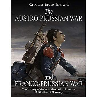 The Austro-Prussian War and� Franco-Prussian War: The History of the Wars that Led to Prussia's Unification of Germany