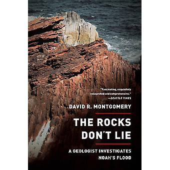 The Rocks Don't Lie - A Geologist Investigates Noah's Flood by David R