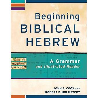 Begynnelsen bibelsk hebraisk - en grammatikk og illustrert leser av John A