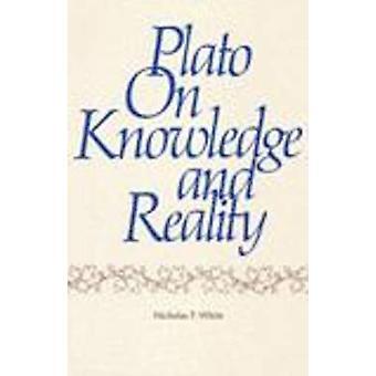 Plato auf Wissen und Wirklichkeit durch Nicholas P. White - 9780915144211 B