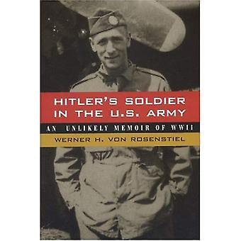Hitler Soldat in der US-Armee: eine unwahrscheinlich Memoiren des zweiten Weltkriegs