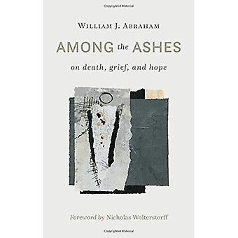 Among the Ashes: On Death,� Grief, and Hope