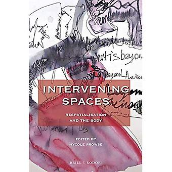 Intervening Spaces: Respatialisation and the Body (At the Interface / Probing the Boundaries)