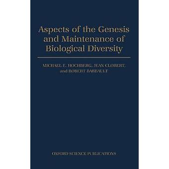 Aspects of the Genesis and Maintenance of Biological Diversity by Hochberg & Michael E.