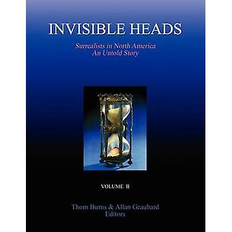 INVISIBLE HEADS Surrealists in North America  An Untold Story Volume 2 by Burns & Thom