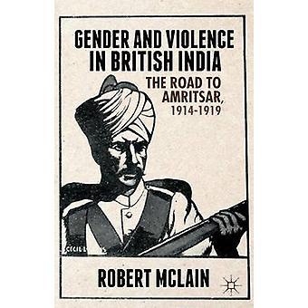 Geschlecht und Gewalt in Britisch-Indien die Straße nach Amritsar 19141919 von McLain & Robert