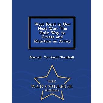 West Point i vår nästa krig det enda sättet att skapa och underhålla en Army War College serie av Van Zandt Woodhull & Maxwell