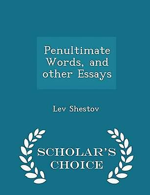 Penultimate Words and other Essays  Scholars Choice Edition by Shestov & Lev