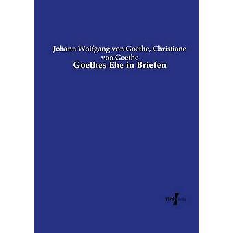Goethes Ehe i Briefen av Goethe & Johann Wolfgang von