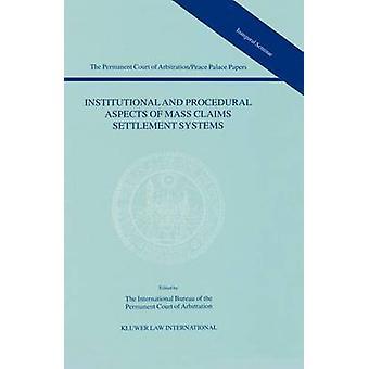 Institutionele en procedurele aspecten van massa beweert afwikkelingssystemen het permanente Hof van ArbitrationPeace Palace Papers Volume I door het Int. Bureau van de Perman.