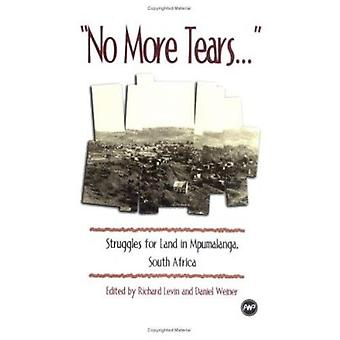 No More Tears - Struggles for Land in Mpumalana South Africa by Richar
