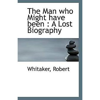The Man Who Might Have Been - A Lost Biography by Whitaker Robert - 97