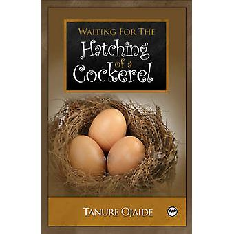 Waiting for the Hatching of a Cockerel - A Neo-epic Song - 97815922160