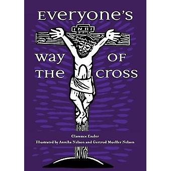Everyone's Way of the Cross by Clarence Enzler - Annika Nelson - Gert