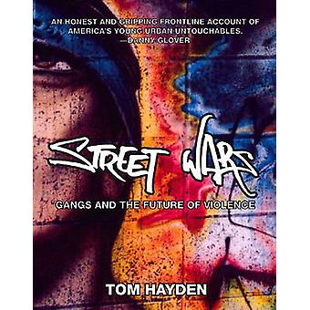 Street Wars - Gangs and the Future of Violence by Tom Hayden - 9781595