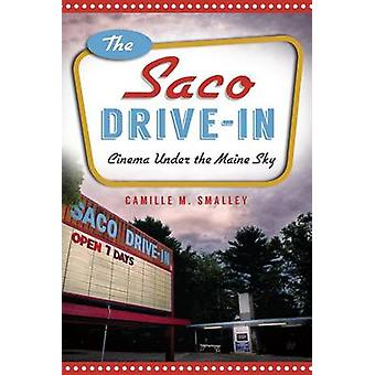 The Saco Drive-In - - Cinema Under the Maine Sky by Camille M Smalley -