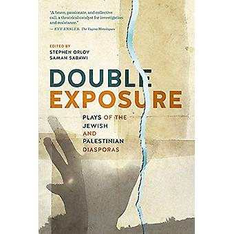 Double Exposure - Plays of the Jewish and Palestinian Diasporas by Ste