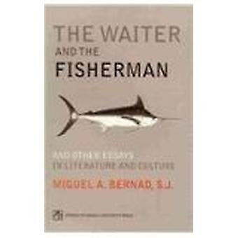 The Waiter and the Fisherman - and Other Essays in Literature and Cult