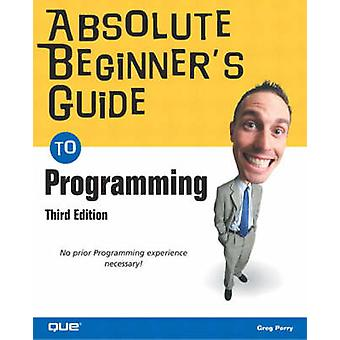 Absolute Beginner's Guide to Programming (3rd Revised edition) by Gre