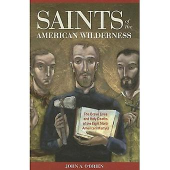 Saints of the American Wilderness: The Brave Lives and Holy Deaths of the Eight North American Martyrs
