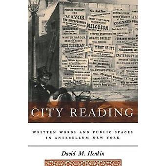 City Reading - Written Words and Public Spaces in Antebellum New York