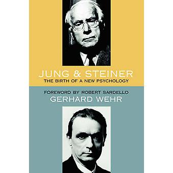 Jung and Steiner - The Birth of a New Psychology by Gerhard Wehr - Han