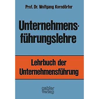 Unternehmensfhrungslehre by Korndrfer & Wolfgang