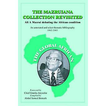 The Mazruiana Collection Revisited - Ali a Mazrui Debating the African