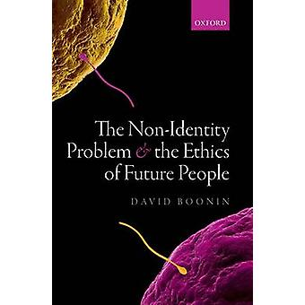 NonIdentity Problem and the Ethics of Future People by David Boonin