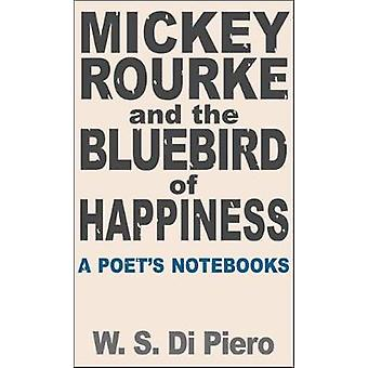 Mickey Rourke and the Bluebird of Happiness by W S Di Piero