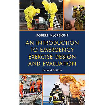 Introduction to Emergency Exercise Design and Evaluation by McCreight & Robert