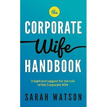 The Corporate Wife Handbook Insight and support for the role of the Corporate Wife by Watson & Sarah