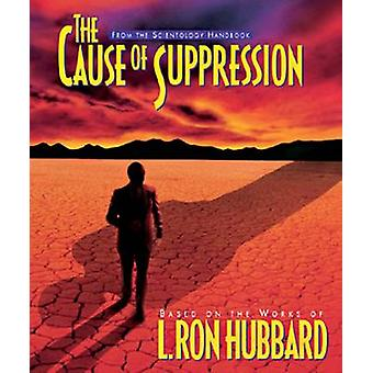 The Cause of Suppression by L Ron Hubbard
