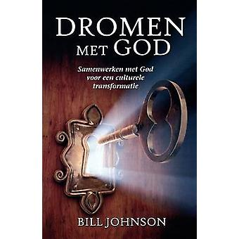 Dreaming with GodSecrets to Imitating God Dutch by Johnson & Bill