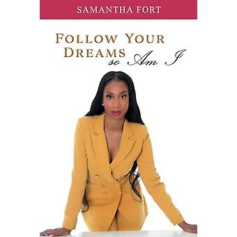 Follow Your Dreams so Am I by Samantha Fort
