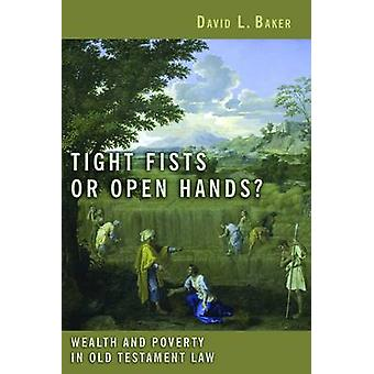 Tight Fists or Open Hands? - - Wealth and Poverty in Old Testament Law