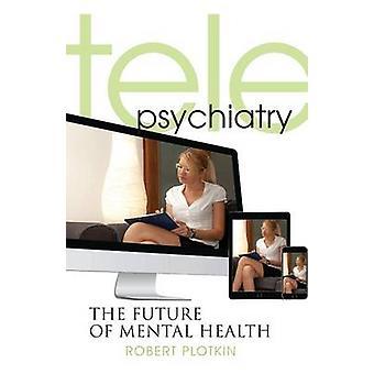 Telepsychiatry The Future of Mental Health by Plotkin & Robert