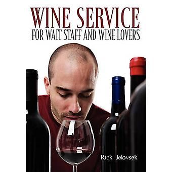 Wine Service for Wait Staff and Wine Lovers by Jelovsek & Rick
