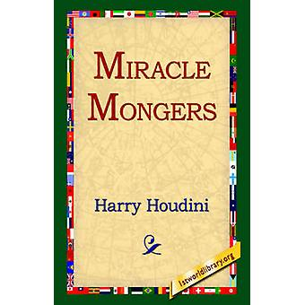 Miracle Mongers by Houdini & Harry