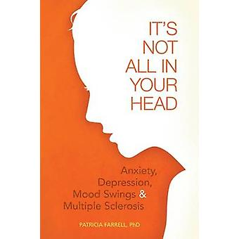 Its Not All in Your Head by Farrell PhD & Patricia
