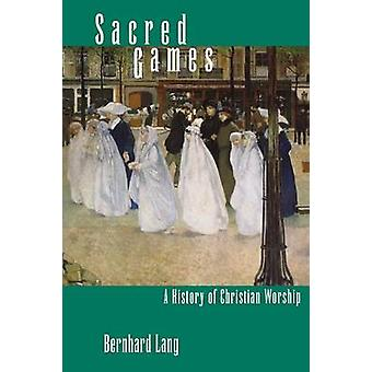 Sacred Games A History of Christian Worship by Lang & Bernhard