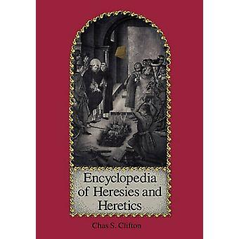 Encyclopedia of Heresies and Heretics by Clifton & Charles S.