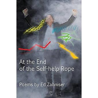 AT THE END OF THE SELFHELP ROPE Poems by Zahniser & Ed